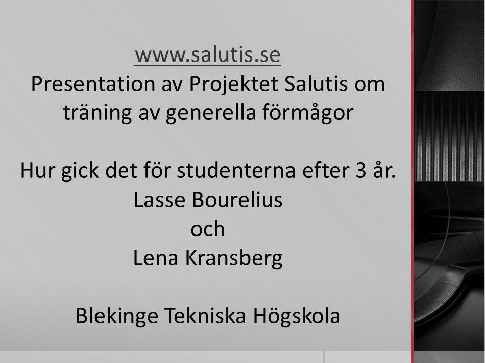 www.salutis.se Presentation av Projektet Salutis om träning av generella förmågor Hur gick det för studenterna efter 3 år.