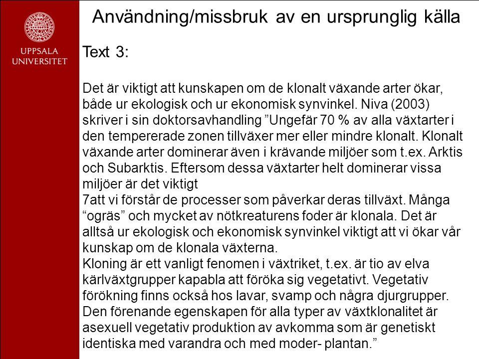 Användning/missbruk av en ursprunglig källa Text 3: Det är viktigt att kunskapen om de klonalt växande arter ökar, både ur ekologisk och ur ekonomisk synvinkel.