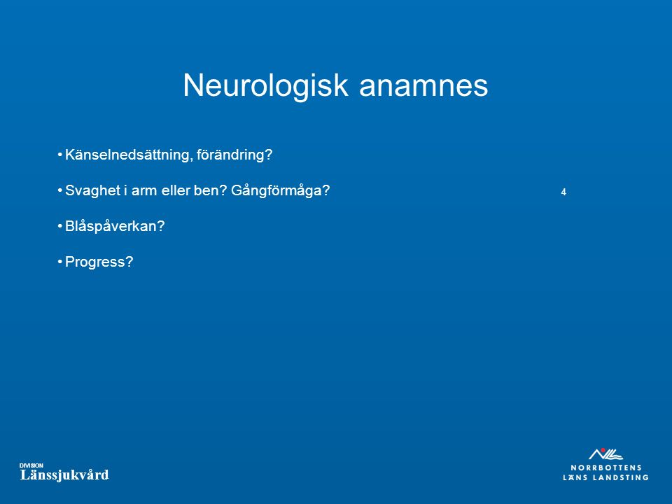 DIVISION Länssjukvård Neurologisk anamnes Känselnedsättning, förändring.