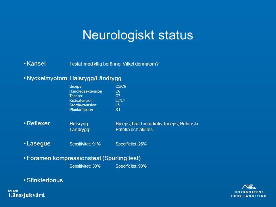 DIVISION Länssjukvård Neurologiskt status Känsel Testat med ytlig beröring.