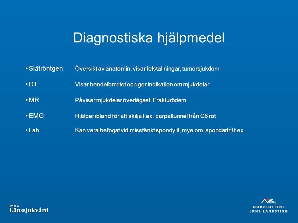 DIVISION Länssjukvård Diagnostiska hjälpmedel Slätröntgen Översikt av anatomin, visar felställningar, tumörsjukdom DT Visar bendeformitet och ger indikation om mjukdelar MR Påvisar mjukdelar överlägset.