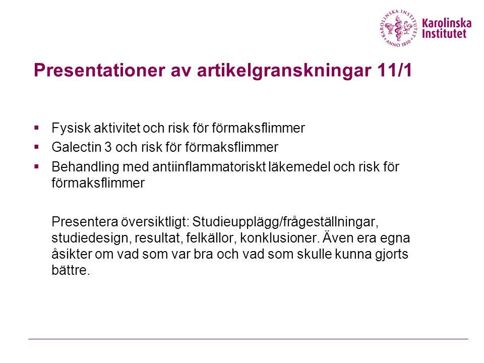 Presentationer av artikelgranskningar 11/1  Fysisk aktivitet och risk för förmaksflimmer  Galectin 3 och risk för förmaksflimmer  Behandling med antiinflammatoriskt läkemedel och risk för förmaksflimmer Presentera översiktligt: Studieupplägg/frågeställningar, studiedesign, resultat, felkällor, konklusioner.