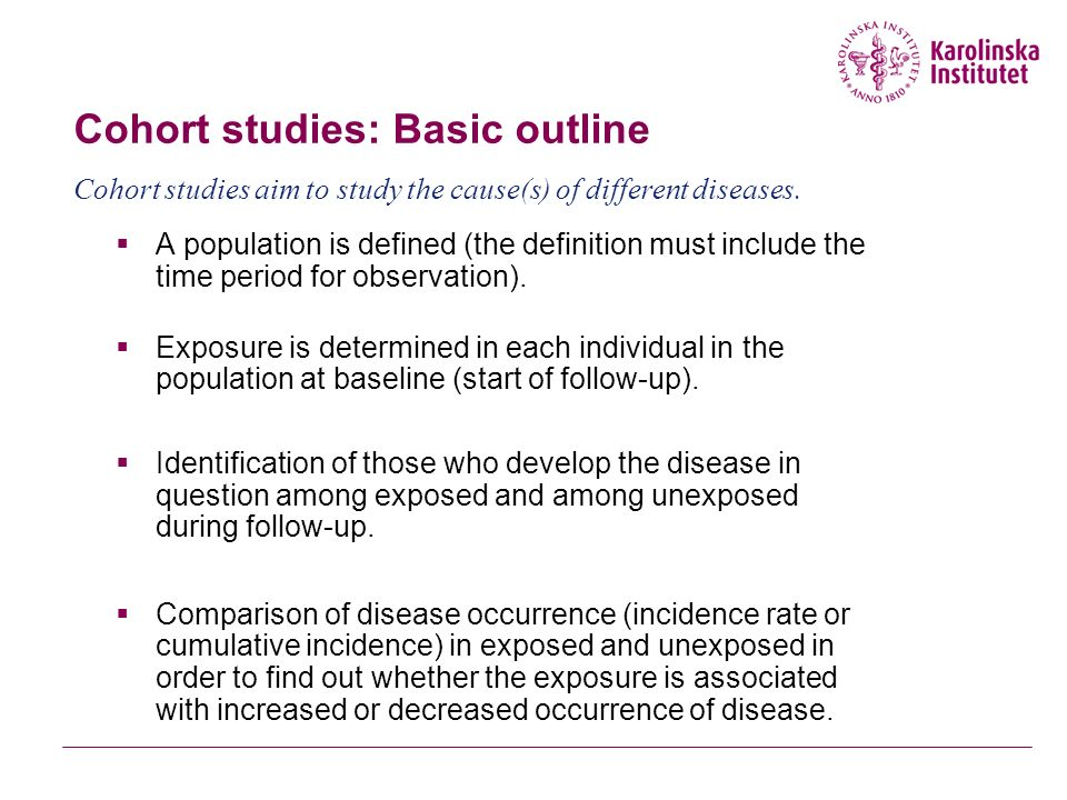 Cohort studies: Basic outline  A population is defined (the definition must include the time period for observation).