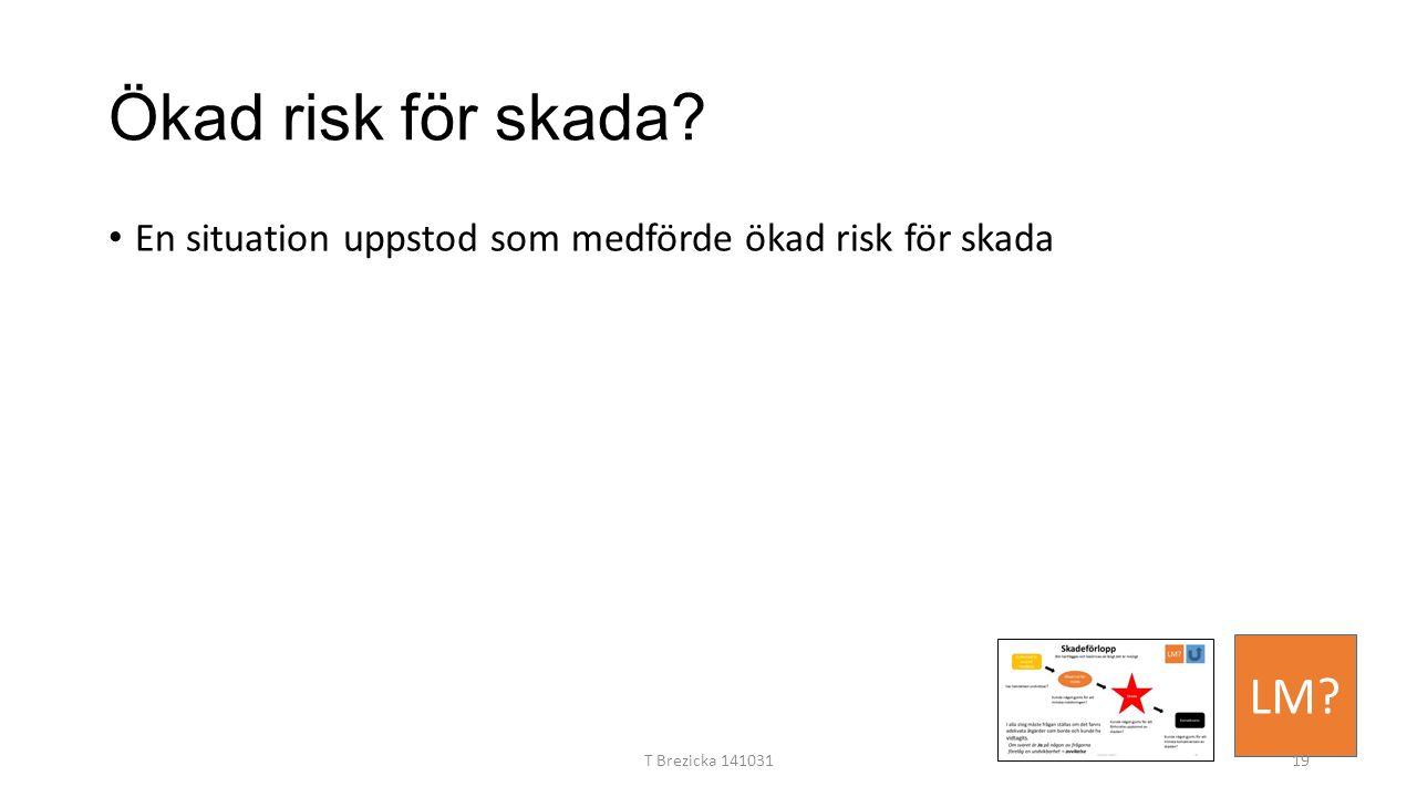 Ökad risk för skada En situation uppstod som medförde ökad risk för skada LM T Brezicka 14103119