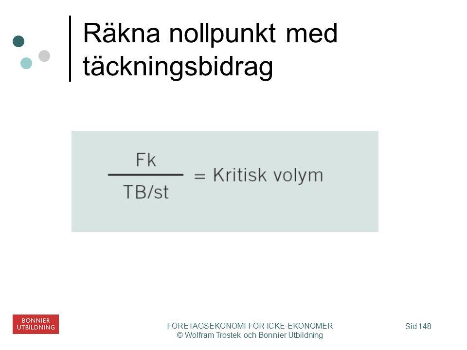 Sid 148 FÖRETAGSEKONOMI FÖR ICKE-EKONOMER © Wolfram Trostek och Bonnier Utbildning Räkna nollpunkt med täckningsbidrag