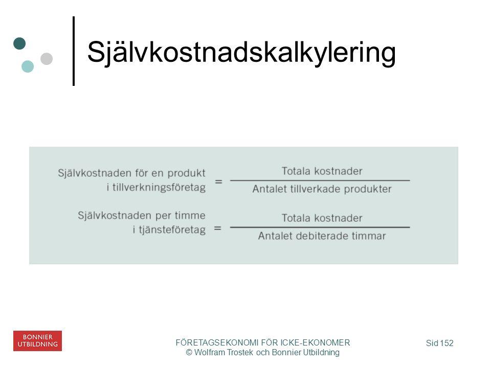 Sid 152 FÖRETAGSEKONOMI FÖR ICKE-EKONOMER © Wolfram Trostek och Bonnier Utbildning Självkostnadskalkylering