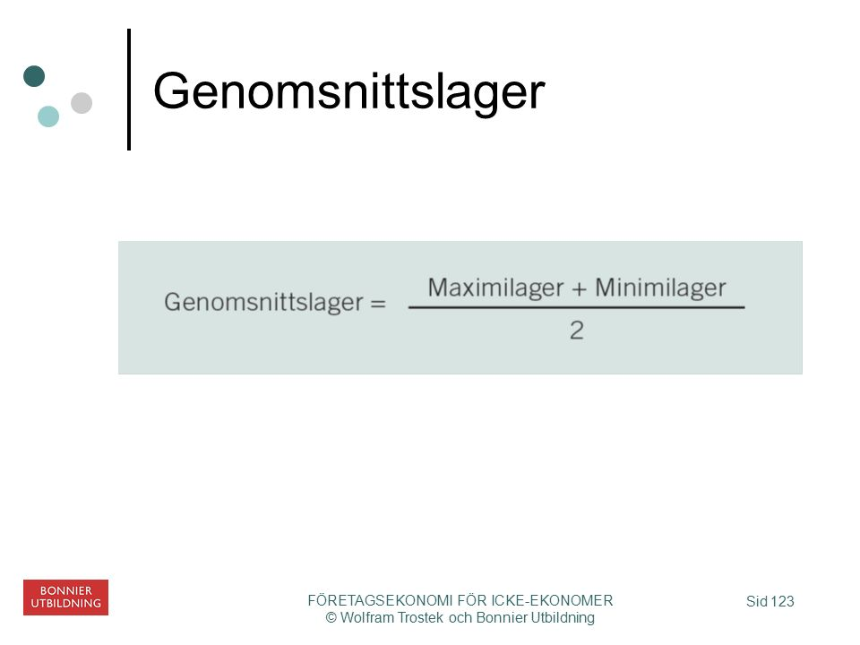 Sid 123 FÖRETAGSEKONOMI FÖR ICKE-EKONOMER © Wolfram Trostek och Bonnier Utbildning Genomsnittslager