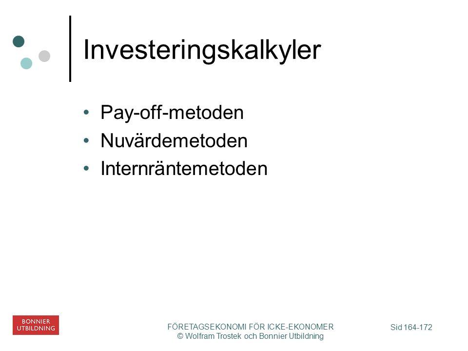 Sid 164-172 FÖRETAGSEKONOMI FÖR ICKE-EKONOMER © Wolfram Trostek och Bonnier Utbildning Investeringskalkyler Pay-off-metoden Nuvärdemetoden Internräntemetoden