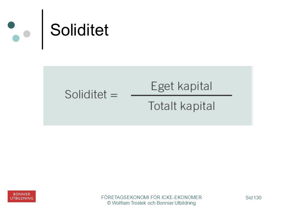 Sid 130 FÖRETAGSEKONOMI FÖR ICKE-EKONOMER © Wolfram Trostek och Bonnier Utbildning Soliditet