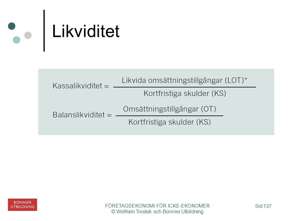 Sid 137 FÖRETAGSEKONOMI FÖR ICKE-EKONOMER © Wolfram Trostek och Bonnier Utbildning Likviditet