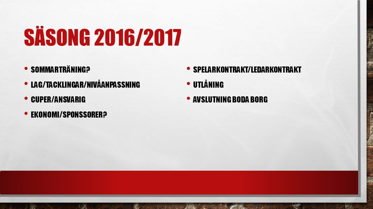 SÄSONG 2016/2017 SOMMARTRÄNING. LAG/TACKLINGAR/NIVÅANPASSNING CUPER/ANSVARIG EKONOMI/SPONSSORER.