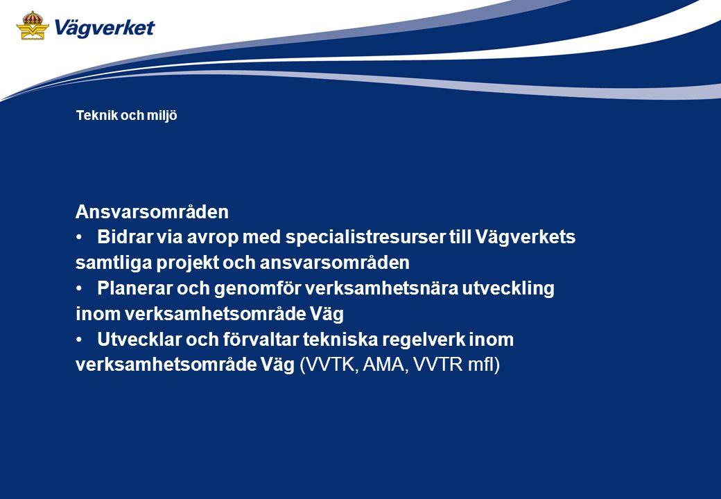 Arbetsmaterial 2008-04-21 Teknik och miljö Ansvarsområden Bidrar via avrop med specialistresurser till Vägverkets samtliga projekt och ansvarsområden Planerar och genomför verksamhetsnära utveckling inom verksamhetsområde Väg Utvecklar och förvaltar tekniska regelverk inom verksamhetsområde Väg (VVTK, AMA, VVTR mfl)