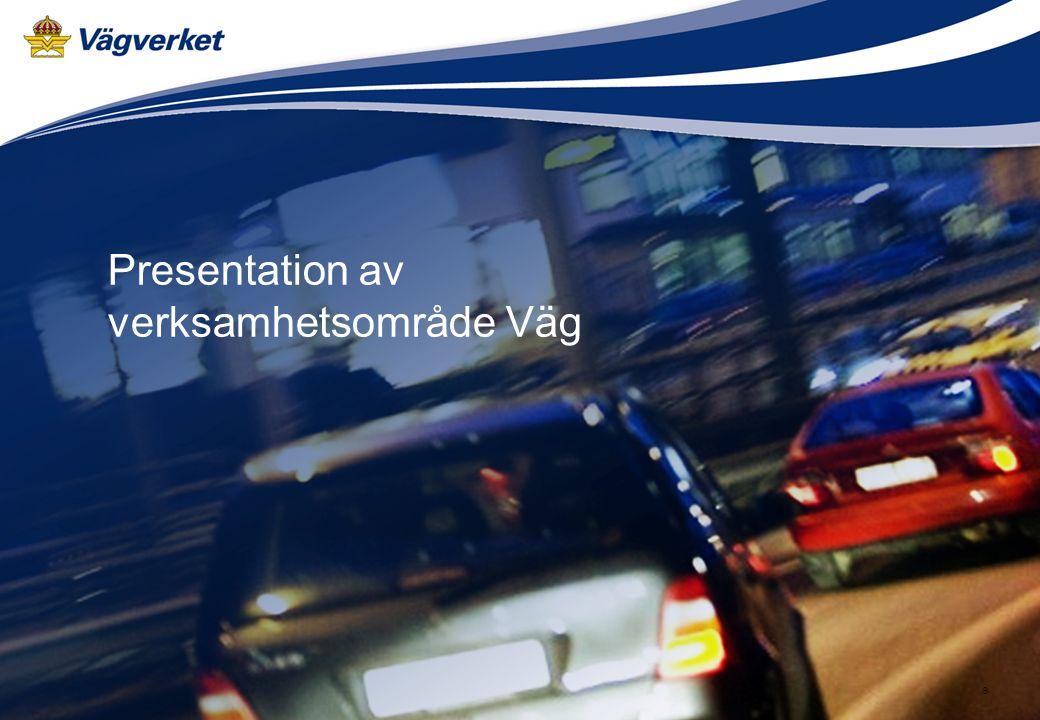 Arbetsmaterial 2008-04-21 9 Presentation av verksamhetsområde Väg