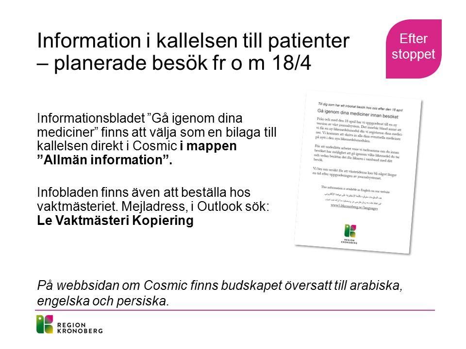 Information i kallelsen till patienter – planerade besök fr o m 18/4 Informationsbladet Gå igenom dina mediciner finns att välja som en bilaga till kallelsen direkt i Cosmic i mappen Allmän information .