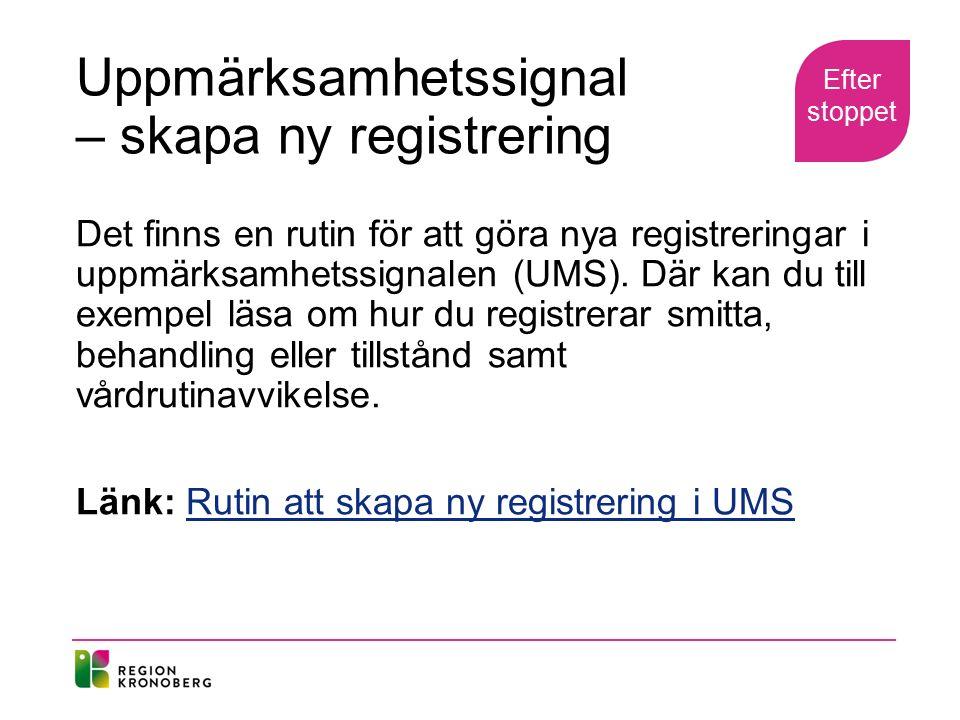 Uppmärksamhetssignal – skapa ny registrering Det finns en rutin för att göra nya registreringar i uppmärksamhetssignalen (UMS). Där kan du till exempe