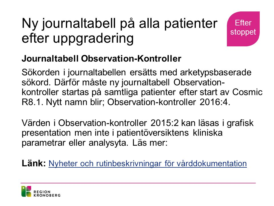 Ny journaltabell på alla patienter efter uppgradering Journaltabell Observation-Kontroller Sökorden i journaltabellen ersätts med arketypsbaserade sökord.