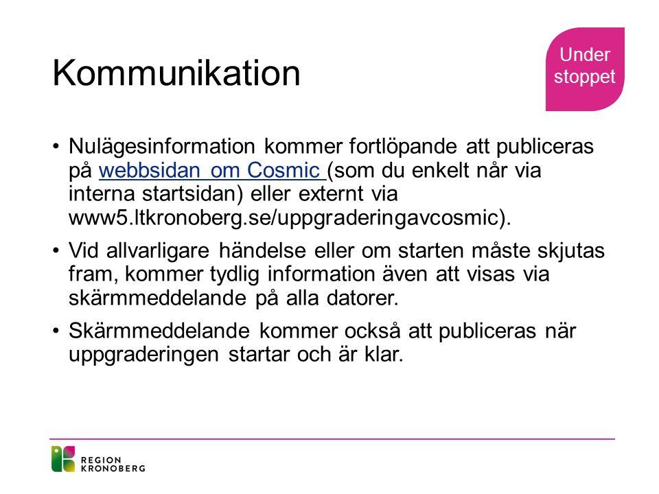 Kommunikation Nulägesinformation kommer fortlöpande att publiceras på webbsidan om Cosmic (som du enkelt når via interna startsidan) eller externt via