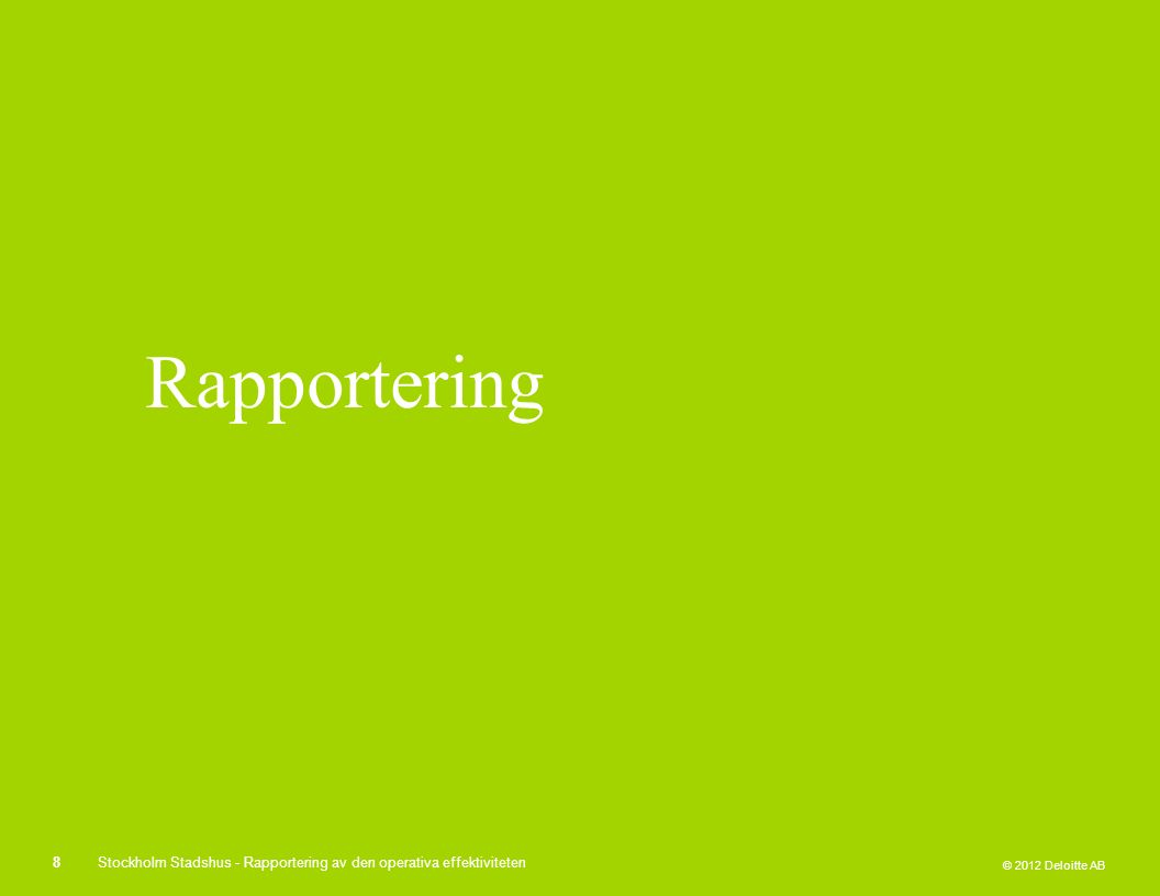 © 2012 Deloitte AB Rapportering 8Stockholm Stadshus - Rapportering av den operativa effektiviteten