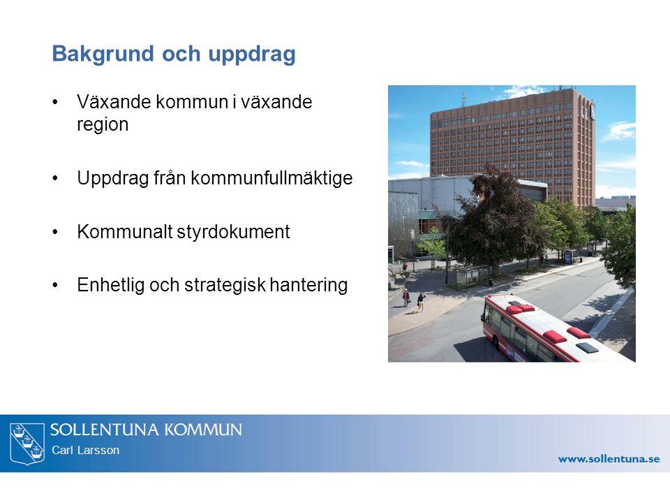 Carl Larsson Bakgrund och uppdrag Växande kommun i växande region Uppdrag från kommunfullmäktige Kommunalt styrdokument Enhetlig och strategisk hanter