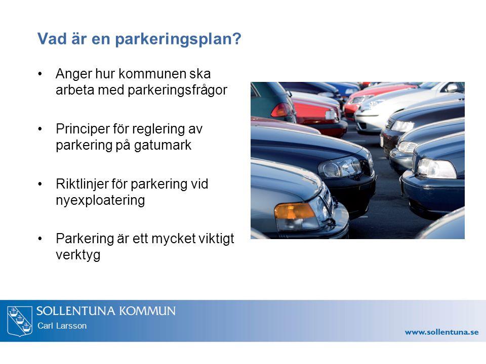 Carl Larsson Vad är en parkeringsplan? Anger hur kommunen ska arbeta med parkeringsfrågor Principer för reglering av parkering på gatumark Riktlinjer