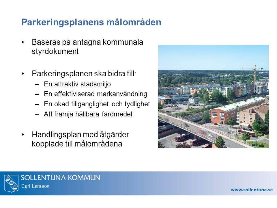 Carl Larsson Parkeringsplanens målområden Baseras på antagna kommunala styrdokument Parkeringsplanen ska bidra till: –En attraktiv stadsmiljö –En effektiviserad markanvändning –En ökad tillgänglighet och tydlighet –Att främja hållbara färdmedel Handlingsplan med åtgärder kopplade till målområdena