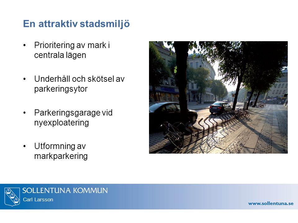 Carl Larsson En attraktiv stadsmiljö Prioritering av mark i centrala lägen Underhåll och skötsel av parkeringsytor Parkeringsgarage vid nyexploatering Utformning av markparkering