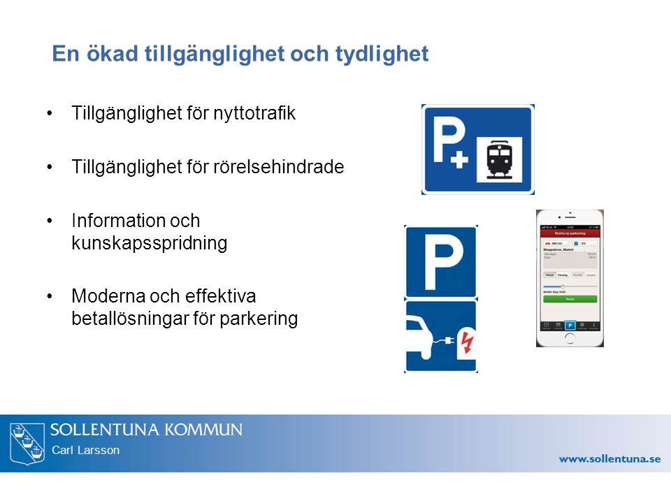 Carl Larsson En ökad tillgänglighet och tydlighet Tillgänglighet för nyttotrafik Tillgänglighet för rörelsehindrade Information och kunskapsspridning Moderna och effektiva betallösningar för parkering