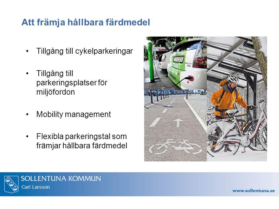 Carl Larsson Att främja hållbara färdmedel Tillgång till cykelparkeringar Tillgång till parkeringsplatser för miljöfordon Mobility management Flexibla parkeringstal som främjar hållbara färdmedel