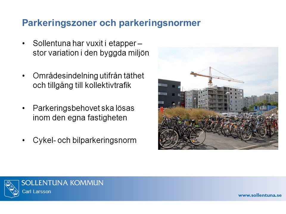 Carl Larsson Parkeringszoner och parkeringsnormer Sollentuna har vuxit i etapper – stor variation i den byggda miljön Områdesindelning utifrån täthet och tillgång till kollektivtrafik Parkeringsbehovet ska lösas inom den egna fastigheten Cykel- och bilparkeringsnorm