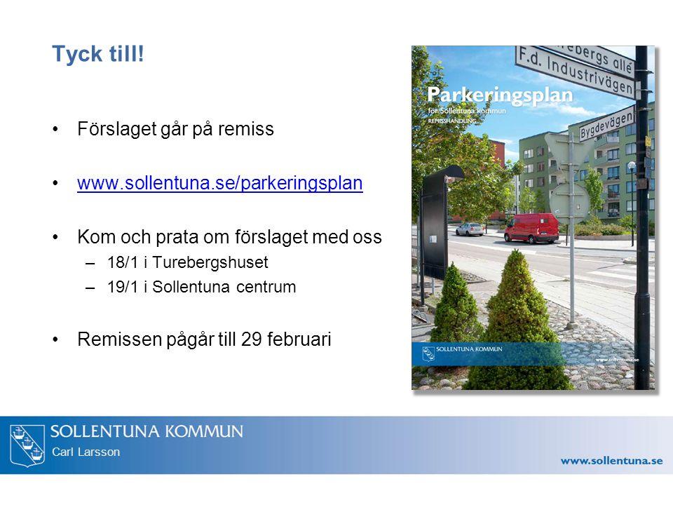 Carl Larsson Tyck till! Förslaget går på remiss www.sollentuna.se/parkeringsplan Kom och prata om förslaget med oss –18/1 i Turebergshuset –19/1 i Sol