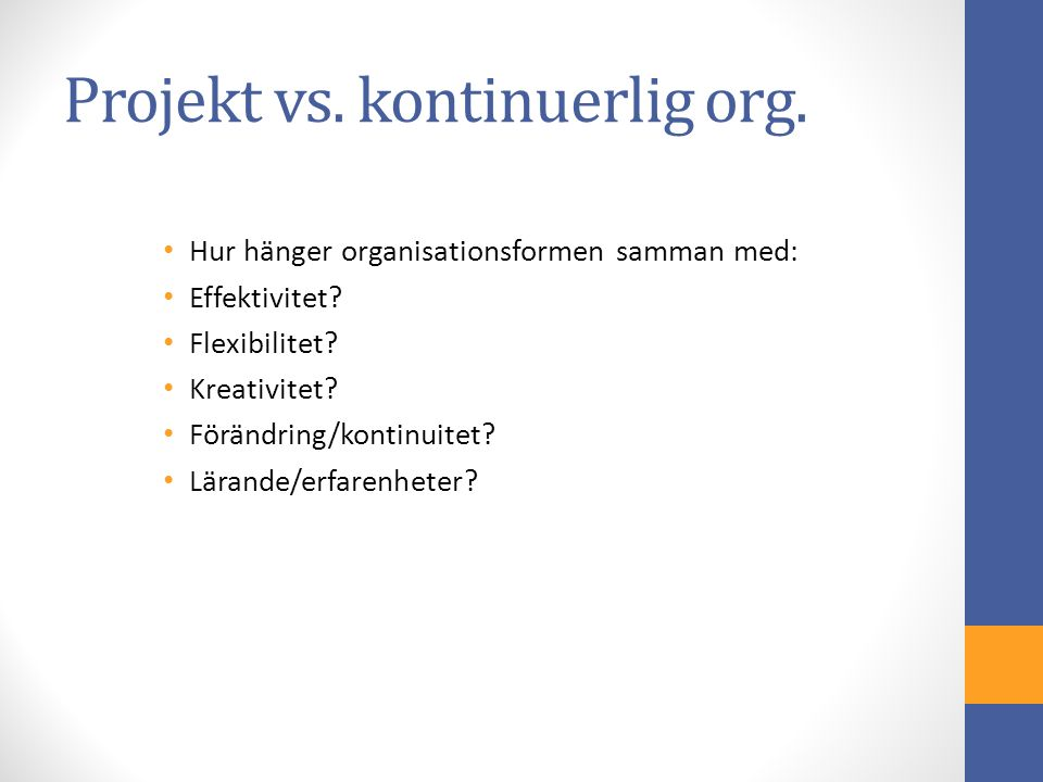 Projekt vs. kontinuerlig org. Hur hänger organisationsformen samman med: Effektivitet.