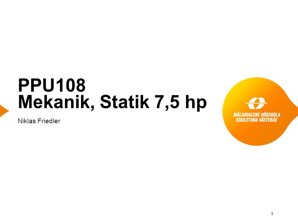 PPU108 Mekanik, Statik 7,5 hp Niklas Friedler 1