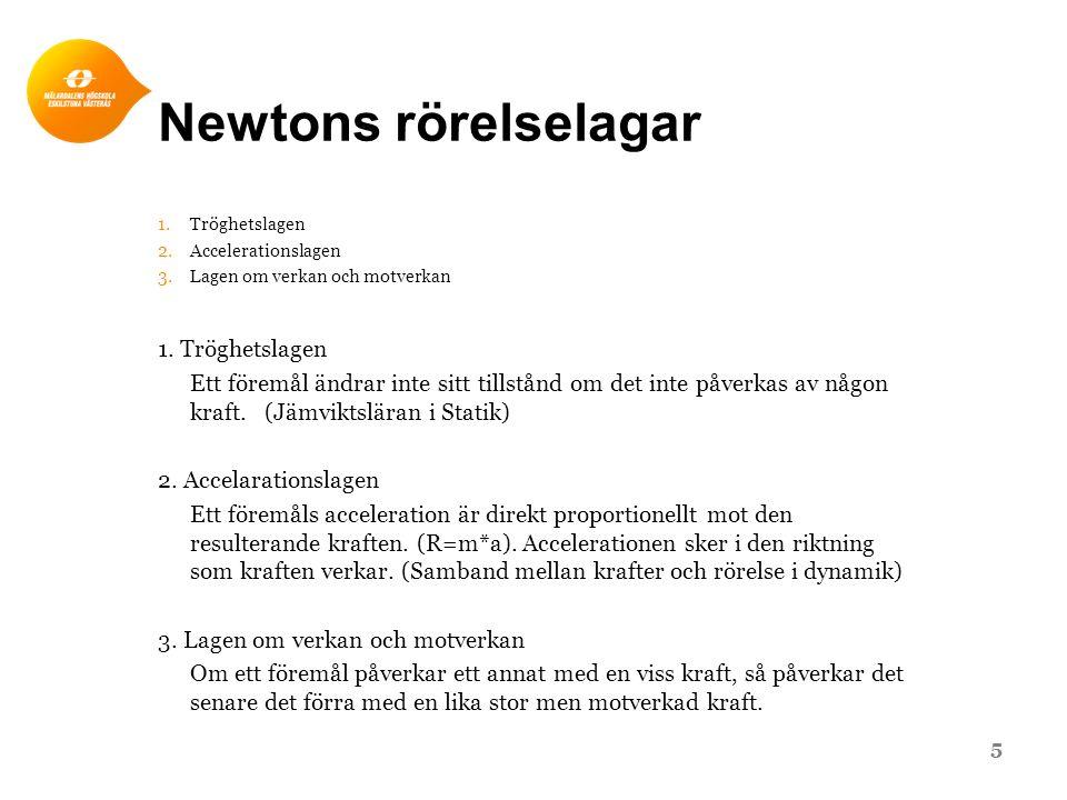 Newtons rörelselagar 1.Tröghetslagen 2.Accelerationslagen 3.Lagen om verkan och motverkan 1. Tröghetslagen Ett föremål ändrar inte sitt tillstånd om d
