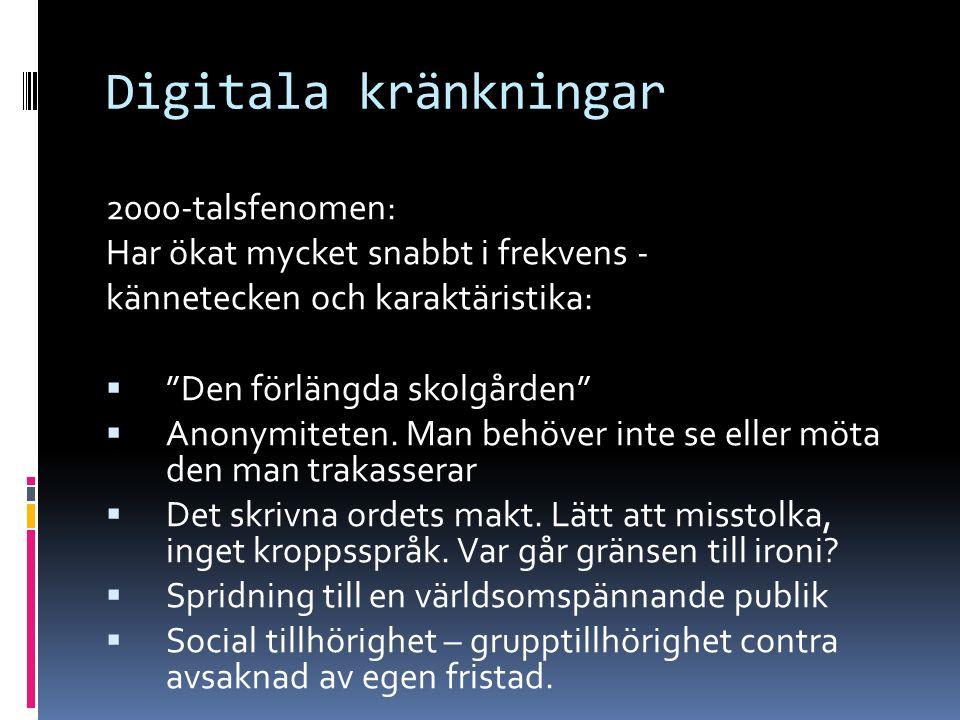 Digitala kränkningar 2000-talsfenomen: Har ökat mycket snabbt i frekvens - kännetecken och karaktäristika:  Den förlängda skolgården  Anonymiteten.