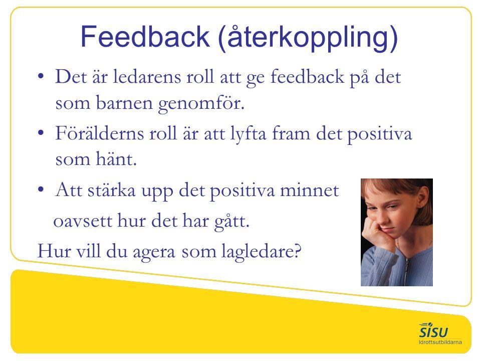 Feedback (återkoppling) Det är ledarens roll att ge feedback på det som barnen genomför.