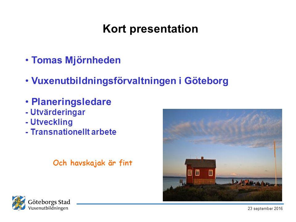 23 september 2016 Kort presentation Tomas Mjörnheden Vuxenutbildningsförvaltningen i Göteborg Planeringsledare - Utvärderingar - Utveckling - Transnat