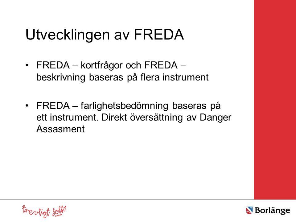 Utvecklingen av FREDA FREDA – kortfrågor och FREDA – beskrivning baseras på flera instrument FREDA – farlighetsbedömning baseras på ett instrument.