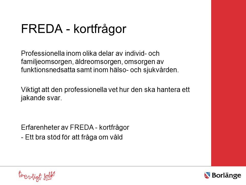 FREDA - kortfrågor Professionella inom olika delar av individ- och familjeomsorgen, äldreomsorgen, omsorgen av funktionsnedsatta samt inom hälso- och sjukvården.
