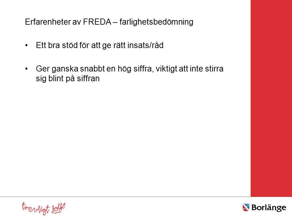 Erfarenheter av FREDA – farlighetsbedömning Ett bra stöd för att ge rätt insats/råd Ger ganska snabbt en hög siffra, viktigt att inte stirra sig blint på siffran