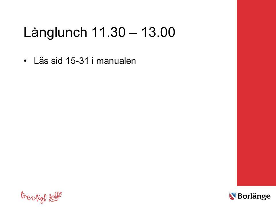 Långlunch 11.30 – 13.00 Läs sid 15-31 i manualen