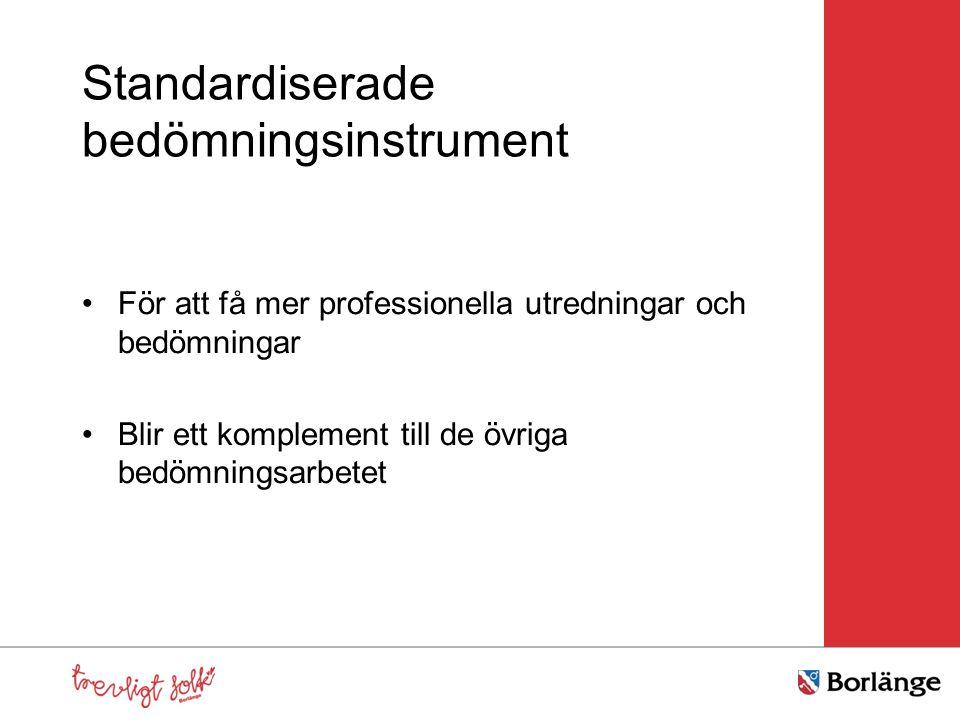 Standardiserade bedömningsinstrument För att få mer professionella utredningar och bedömningar Blir ett komplement till de övriga bedömningsarbetet