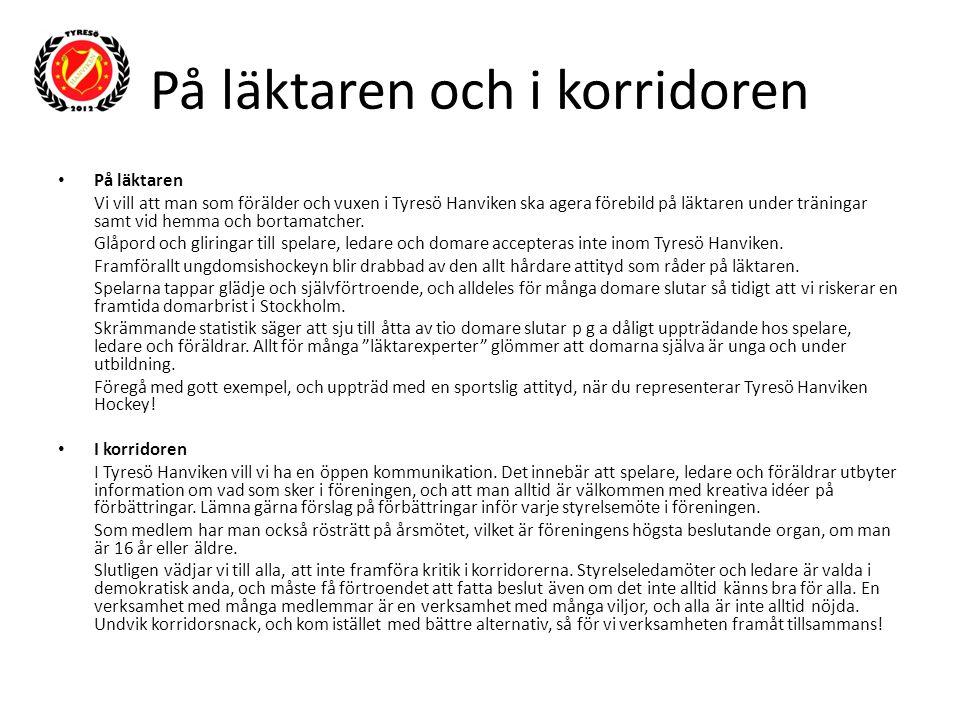 På läktaren och i korridoren På läktaren Vi vill att man som förälder och vuxen i Tyresö Hanviken ska agera förebild på läktaren under träningar samt vid hemma och bortamatcher.