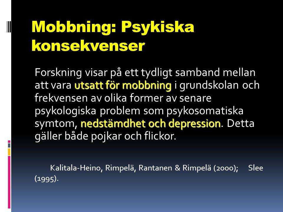 Mobbning: Psykiska konsekvenser utsatt för mobbning nedstämdhet och depression Forskning visar på ett tydligt samband mellan att vara utsatt för mobbn