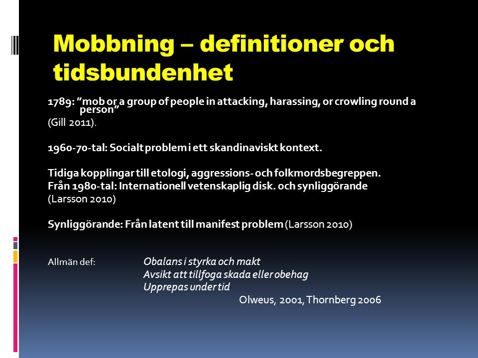 "Mobbning – definitioner och tidsbundenhet 1789: ""mob or a group of people in attacking, harassing, or crowling round a person"" (Gill 2011). 1960-70-ta"