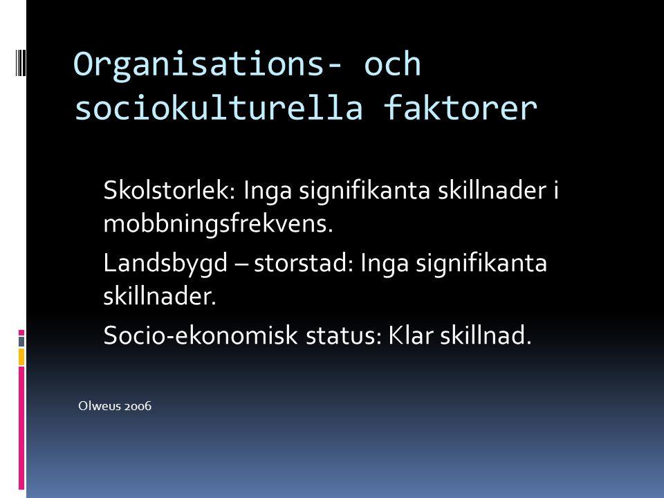 Organisations- och sociokulturella faktorer Skolstorlek: Inga signifikanta skillnader i mobbningsfrekvens. Landsbygd – storstad: Inga signifikanta ski