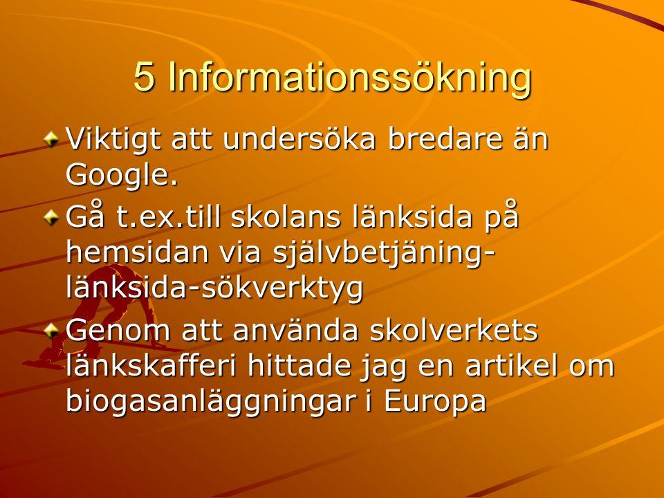 5 Informationssökning Viktigt att undersöka bredare än Google.