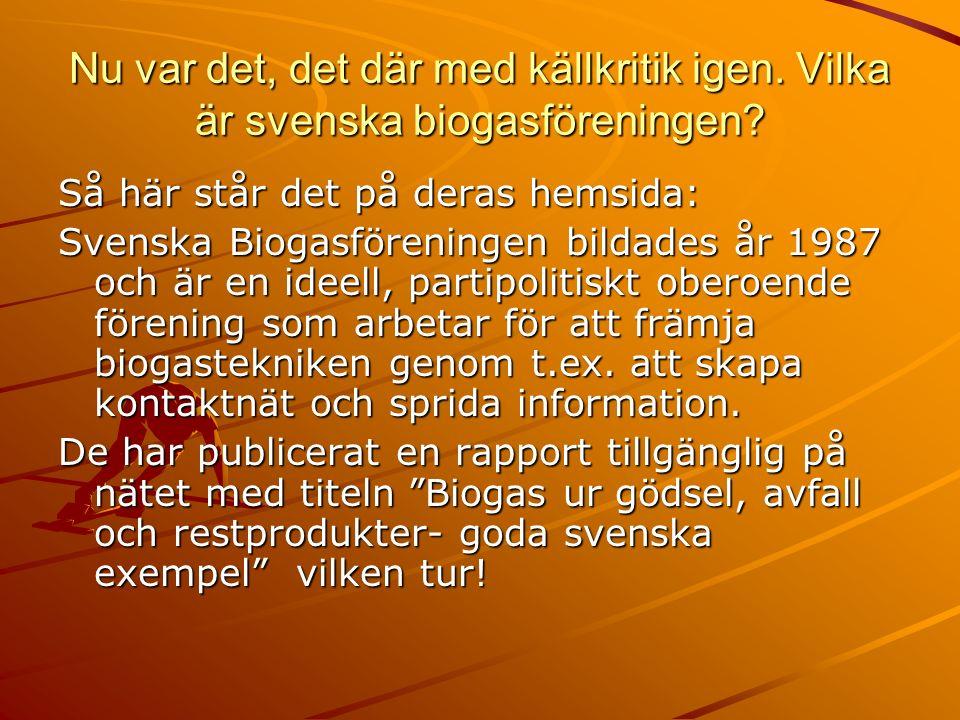 Nu var det, det där med källkritik igen. Vilka är svenska biogasföreningen.