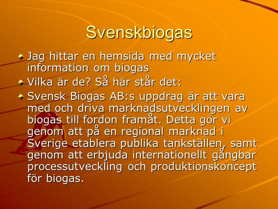 Svenskbiogas Jag hittar en hemsida med mycket information om biogas Vilka är de.