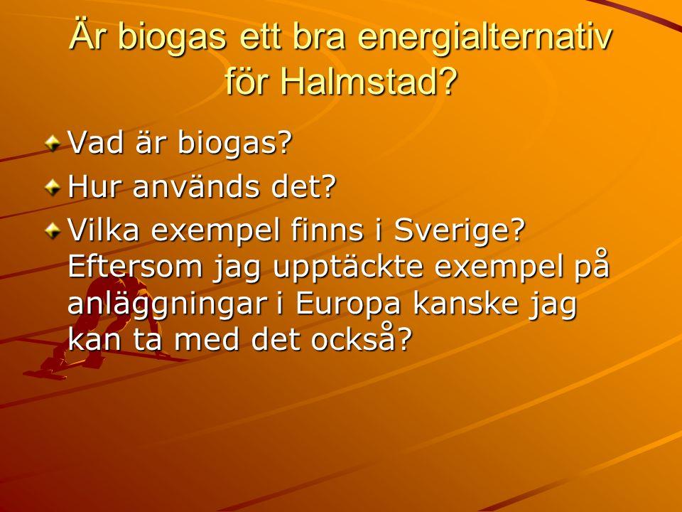 Är biogas ett bra energialternativ för Halmstad. Vad är biogas.