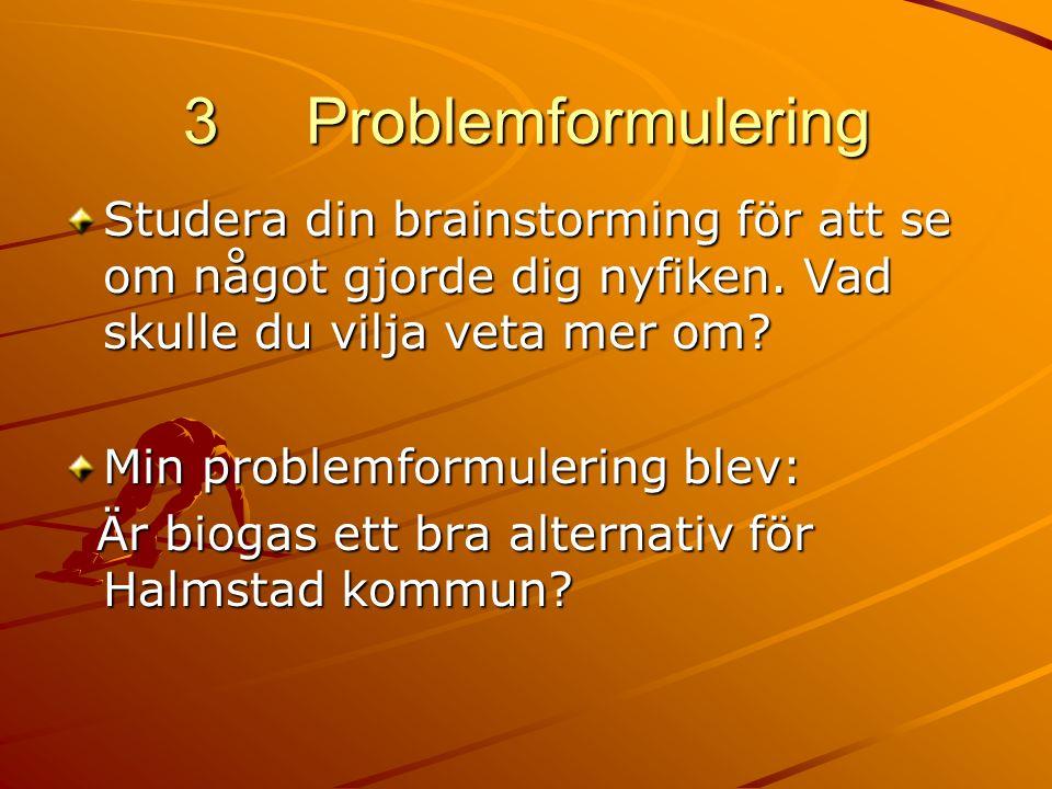 3 Problemformulering Studera din brainstorming för att se om något gjorde dig nyfiken.